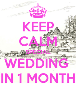Poster: KEEP CALM SPECIAL WEDDING  IN 1 MONTH