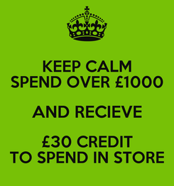 Poster: KEEP CALM SPEND OVER £1000 AND RECIEVE £30 CREDIT TO SPEND IN STORE