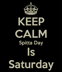 Poster: KEEP CALM Spitta Day Is Saturday
