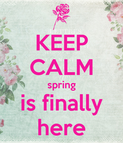 Poster: KEEP CALM spring is finally here
