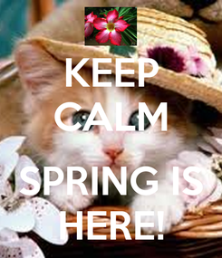 Poster: KEEP CALM  SPRING IS HERE!