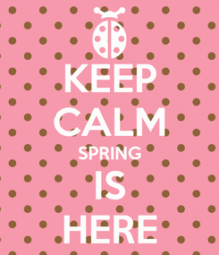 Poster: KEEP CALM SPRING IS HERE
