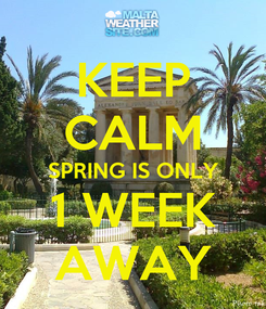Poster: KEEP CALM SPRING IS ONLY 1 WEEK AWAY
