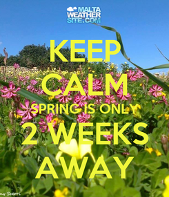 Poster: KEEP CALM SPRING IS ONLY 2 WEEKS AWAY