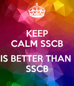 Poster: KEEP CALM SSCB  IS BETTER THAN  SSCB