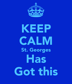 Poster: KEEP CALM St. Georges Has Got this