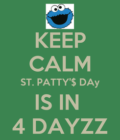 Poster: KEEP CALM ST. PATTY'$ DAy IS IN  4 DAYZZ