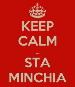 Poster: KEEP CALM ... STA MINCHIA