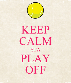 Poster: KEEP CALM STA PLAY OFF
