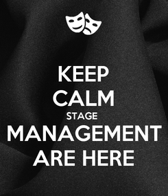 Poster: KEEP CALM STAGE  MANAGEMENT ARE HERE