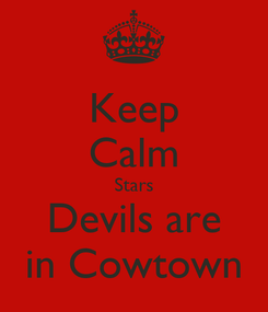 Poster: Keep Calm Stars Devils are in Cowtown