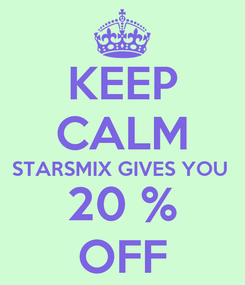 Poster: KEEP CALM STARSMIX GIVES YOU  20 % OFF
