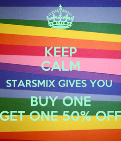 Poster: KEEP CALM STARSMIX GIVES YOU  BUY ONE GET ONE 50% OFF