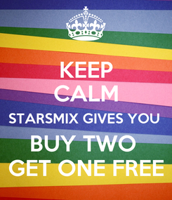 Poster: KEEP CALM STARSMIX GIVES YOU  BUY TWO  GET ONE FREE