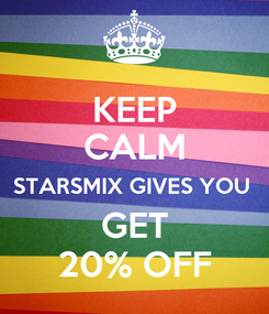 Poster: KEEP CALM STARSMIX GIVES YOU  GET 20% OFF