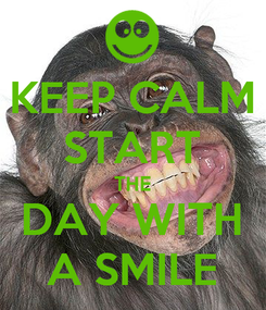 Poster: KEEP CALM START THE DAY WITH A SMILE