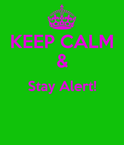 Poster: KEEP CALM & Stay Alert!