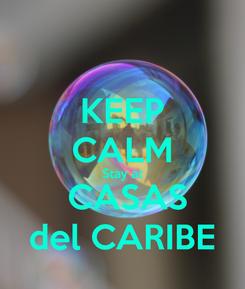 Poster: KEEP CALM Stay at   CASAS  del CARIBE