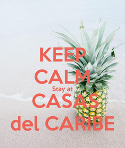 Poster: KEEP CALM Stay at   CASAS  del CARIBE