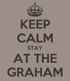 Poster: KEEP CALM STAY AT THE GRAHAM