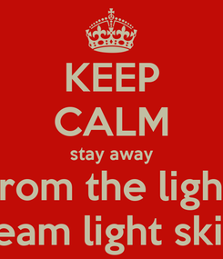 Poster: KEEP CALM stay away from the light team light skin