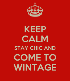 Poster: KEEP CALM STAY CHIC AND COME TO WINTAGE