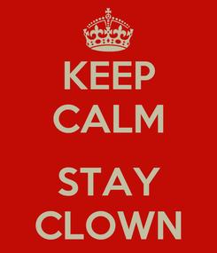 Poster: KEEP CALM  STAY CLOWN