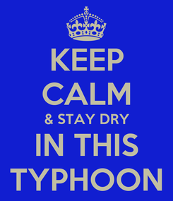 Poster: KEEP CALM & STAY DRY IN THIS TYPHOON