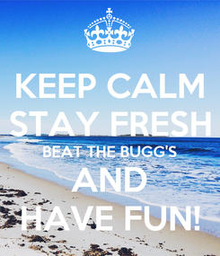Poster: KEEP CALM STAY FRESH BEAT THE BUGG'S AND HAVE FUN!