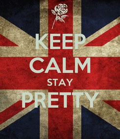 Poster: KEEP CALM STAY PRETTY