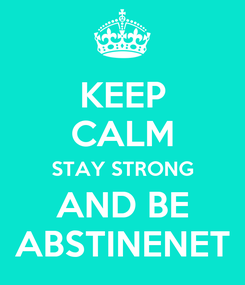 Poster: KEEP CALM STAY STRONG AND BE ABSTINENET