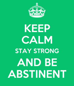 Poster: KEEP CALM STAY STRONG AND BE ABSTINENT