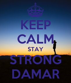 Poster: KEEP CALM STAY STRONG DAMAR