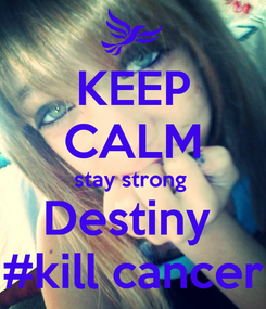 Poster: KEEP CALM stay strong  Destiny  #kill cancer