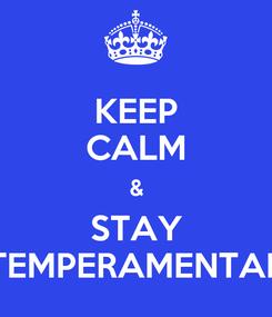 Poster: KEEP CALM & STAY TEMPERAMENTAL