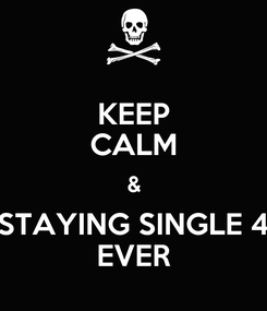 Poster: KEEP CALM & STAYING SINGLE 4 EVER