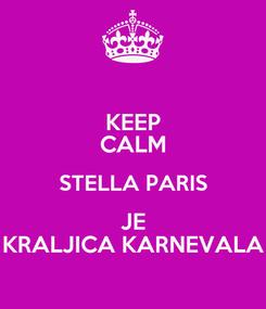 Poster: KEEP CALM STELLA PARIS JE KRALJICA KARNEVALA