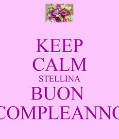 Poster: KEEP CALM STELLINA BUON  COMPLEANNO