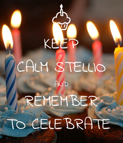 Poster: KEEP CALM STELLIO AND REMEMBER TO CELEBRATE