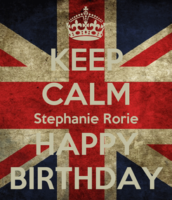 Poster: KEEP CALM Stephanie Rorie HAPPY BIRTHDAY