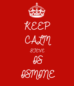 Poster: KEEP CALM STEVE IS ISMINE