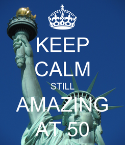 Poster: KEEP CALM STILL AMAZING AT 50