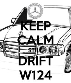 Poster: KEEP CALM STILL DRIFT W124