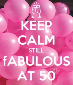 Poster: KEEP CALM STILL fABULOUS AT 50