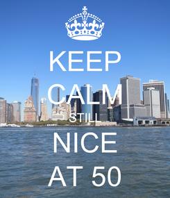 Poster: KEEP CALM STILL NICE AT 50