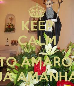 Poster: KEEP CALM  STO AMARO É JÁ AMANHA