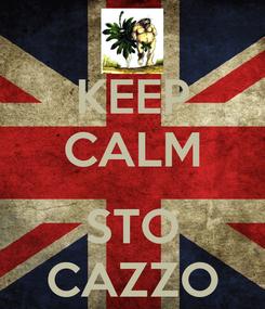Poster: KEEP CALM  STO CAZZO