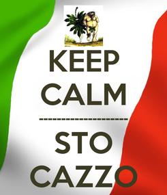 Poster: KEEP CALM -------------------- STO CAZZO
