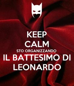 Poster: KEEP CALM STO ORGANIZZANDO  IL BATTESIMO DI LEONARDO
