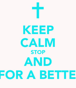 Poster: KEEP CALM STOP AND PRAY FOR A BETTER DAY